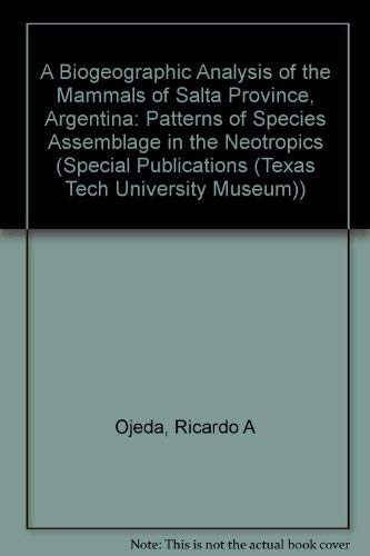 9780896721722: A Biogeographic Analysis of the Mammals of Salta Province, Argentina: Patterns of Species Assemblage in the Neotropics (Special Publications (Texas Tech University Museum))