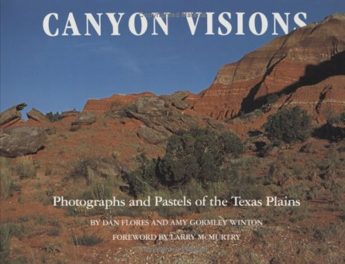 Canyon Visions: Photographs and Pastels of the: Dan L. Flores;