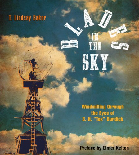 "Blades in the Sky Windmilling through the Eyes of B. H. ""Tex"" Burdick: Baker, T. Lindsay & ..."