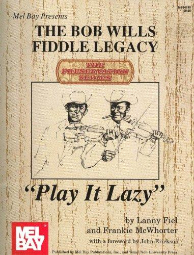 Play It Lazy: The Bob Wills Fiddle: Erickson, John, Fiel,