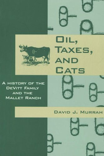 Oil, Taxes, and Cats: A History of the DeVitt Family and the Mallet Ranch: Murrah, David J.