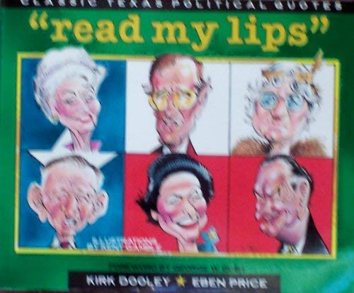 """Read My Lips"""": Classic Texas Political Quotes: Dooley, Kirk, Price,"""