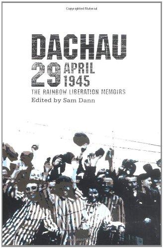 DACHAU 29 APRIL 1945: The Rainbow Liberation Memoirs: Dann, Sam, Editor