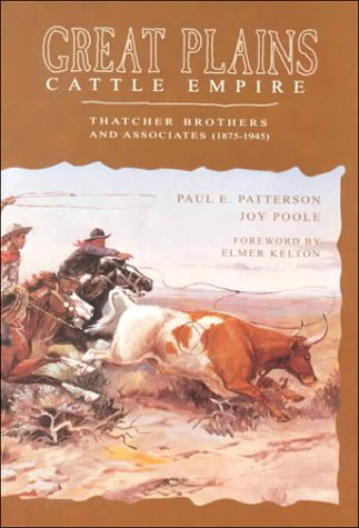 Great Plains Cattle Empire: Thatcher Brothers and Associates (1875-1945): Patterson, Paul E.;Poole,...