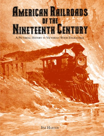 9780896724020: American Railroads of the Nineteenth Century: A Pictorial History in Victorian Wood Engravings