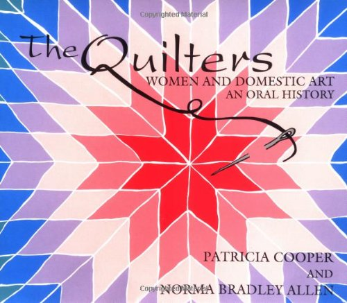 9780896724105: The Quilters: Women and Domestic Art, an Oral History