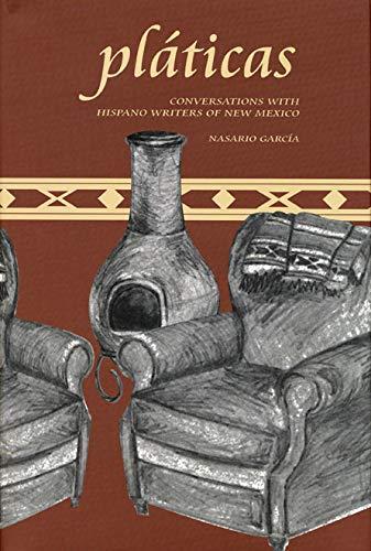 Pláticas: Conversations with Hispano Writers of New Mexico: Garc�a, Nasario