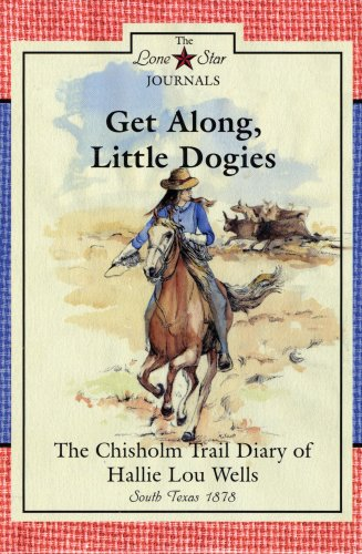 9780896724488: Get Along, Little Dogies: The Chisholm Trail Diary of Hallie Lou Wells : South Texas, 1878 (Lone Star Journals)
