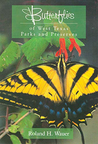 Butterflies of West Texas Parks and Preserves: Wauer, Roland H.