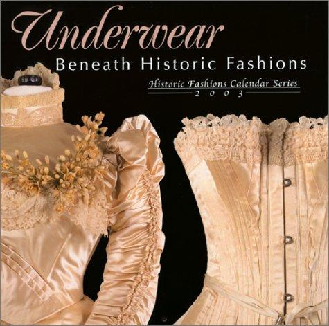 9780896724860: Underwear: Beneath Historic Fashions (Historic Fashions Calendar 2003)
