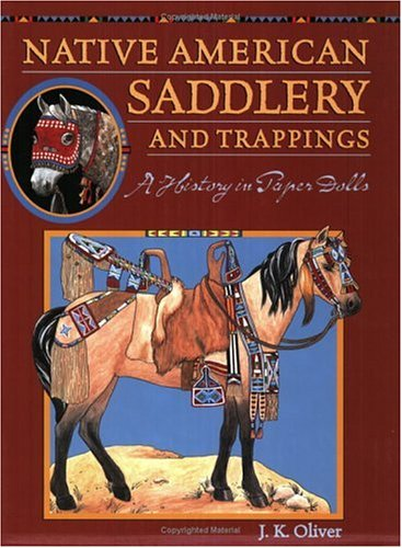 Native American Saddlery and Trappings: A History: J.K. Oliver