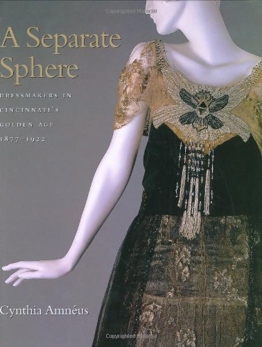 9780896725072: A Seperate Sphere: Dressmakers in Cincinatti's Golen Age, 1877-1922 (Costume Society of America Series)