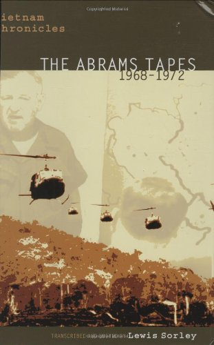 Vietnam Chronicles: The Abrams Tapes, 1968–1972 (Modern Southeast Asia Series)