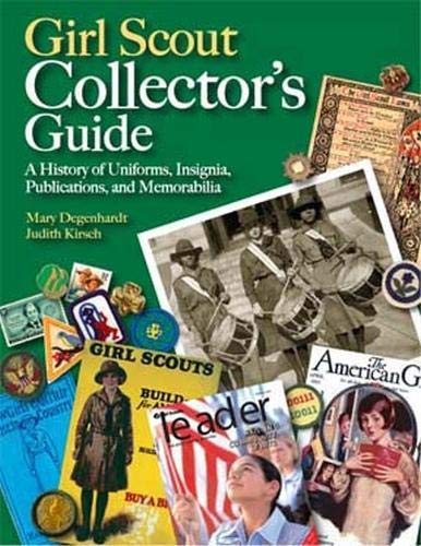 Girl Scout Collector's Guide: A History of Uniforms, Insignia, Publications, and Memorabilia ...