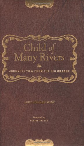 Child of Many Rivers Journey To and From the Rio Grande