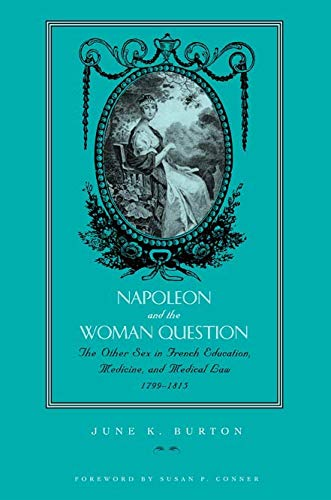 9780896725591: Napoleon and the Woman Question: Discourses of the Other Sex in French Education, Medicine, and Medical Law, 1799-1815 (Fashioning the Eighteenth Century)