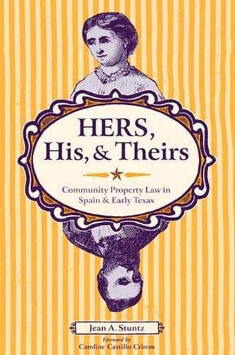 9780896725607: Hers, His, And Theirs: Community Property Law in Spain and Early Texas