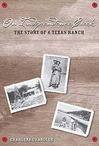 On Independence Creek: The Story of a Texas Ranch: Chandler, Charlena