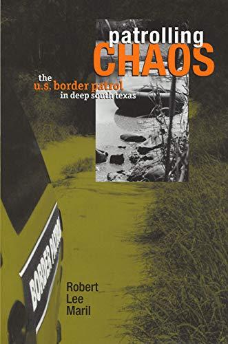 9780896725942: Patrolling Chaos: The U.S. Border Patrol in Deep South Texas