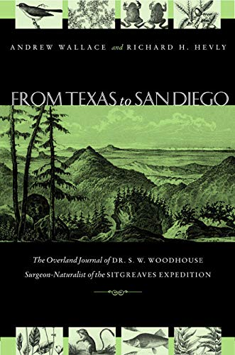 From Texas to San Diego in 1851: The Overland Journal of Dr. S. W. Woodhouse, Surgeon-Naturalist of...