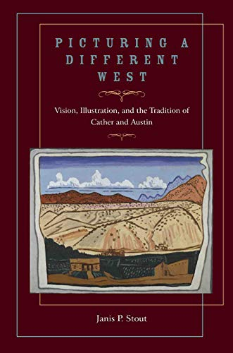 Picturing a Different West - Vision, Illustration, and the Tradition of Cather and Austin: Stout, ...