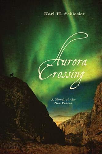 Aurora Crossing: A Novel of the Nez Perces: Karl H. Schlesier