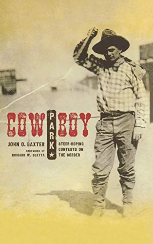 9780896726420: Cowboy Park: Steer-Roping Contests on the Border (Grover E. Murray Studies in the American Southwest)