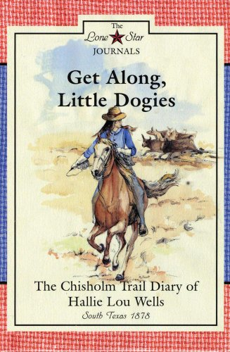 9780896726703: Get Along, Little Dogies: The Chisholm Trail Diary of Hallie Lou Wells (Lone Star Journals)