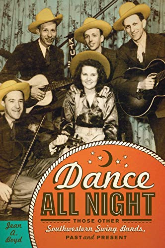 Dance All Night: Those Other Southwestern Swing Bands, Past and Present (Hardback): Jean A. Boyd