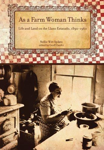 As a Farm Woman Thinks - Life and Land on the Texas High Plains, 1890–1960: Spikes, Nellie Witt
