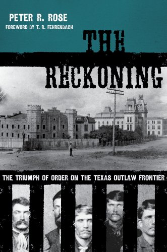 The Reckoning: The Triumph of Order on the Texas Outlaw Frontier [SIGNED FIRST PRINTING]: Rose, ...