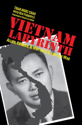 Vietnam Labyrinth -- Allies, Enemies, & Why the U.S. Lost the War: Tran Ngoc Chau
