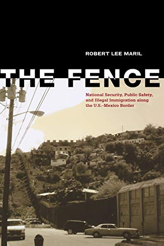 9780896727762: The Fence: National Security, Public Safety, and Illegal Immigration along the U.S.–Mexico Border