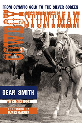 Cowboy Stuntman: From Olympic Gold to the Silver Screen: Smith, Dean; Cox, Mike