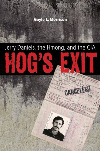 Hog s Exit: Jerry Daniels, the Hmong, and the CIA (Paperback): Gayle L Morrison