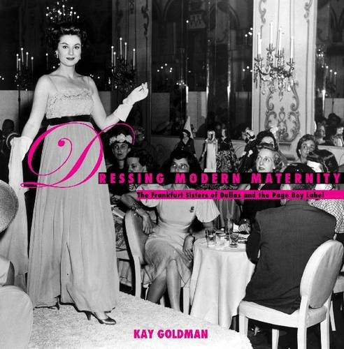 Dressing Modern Maternity - The Frankfurt Sisters of Dallas and the Page Boy Label: Goldman, Kay