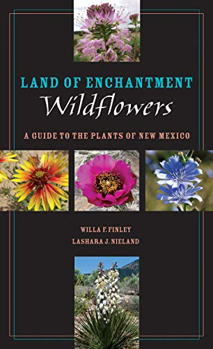 Land of Enchantment Wildflowers: A Guide to the Plants of New Mexico (Grover E. Murray Studies in ...