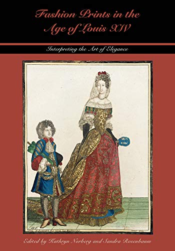 9780896728578: Fashion Prints in the Age of Louis XIV: Interpreting the Art of Elegance (Costume Society of America Series)