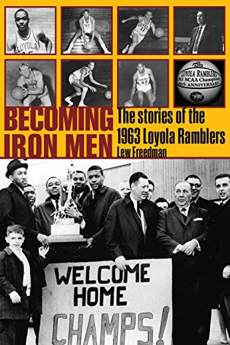 9780896728776: Becoming Iron Men: The Story of the 1963 Loyola Ramblers (Sport in the American West)