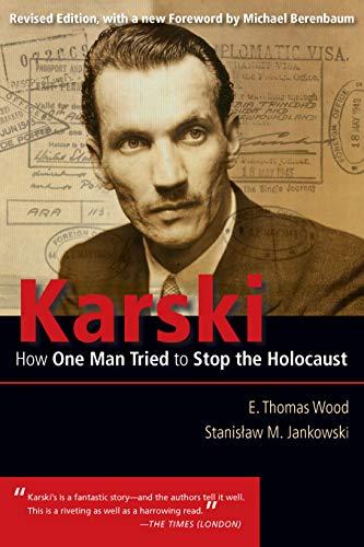 Karski - How One Man Tried to Stop the Holocaust: E. Thomas Wood