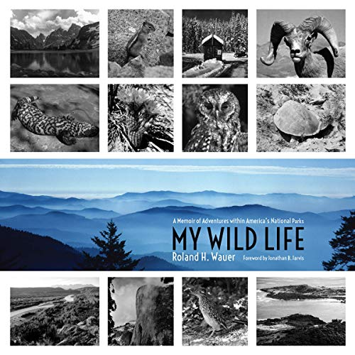 My Wild Life - A Memoir of Adventures within America's National Parks: Wauer, Roland H.