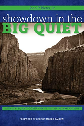 Showdown in the Big Quiet: Land, Myth, and Government in the American West (Hardback): John P. ...