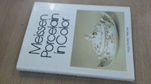 Meissen Porcelain in Color: HUGO MORLEY-FLETCHER