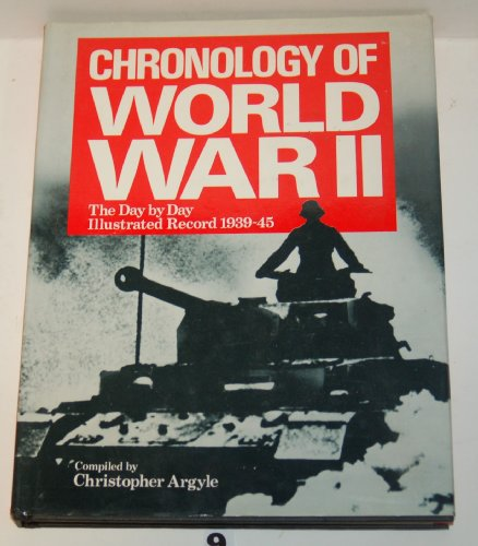 Chronology of World War II: The Day by Day Illustrated Record 1939-45: Argyle, Christopher, comp