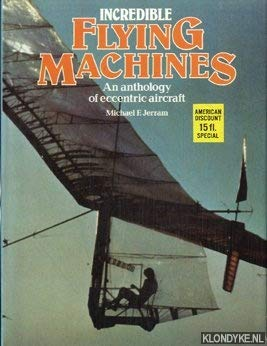Incredible flying machines: An anthology of eccentric: Michael F Jerram