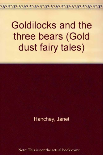 Goldilocks and the three bears (Gold dust fairy tales): Janet Hanchey
