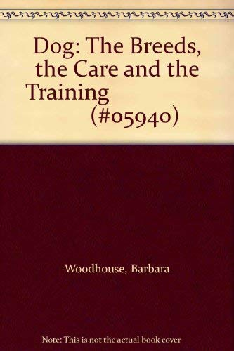 Dog: The Breeds, the Care and the Training                        (#05940) (0896731685) by Woodhouse, Barbara