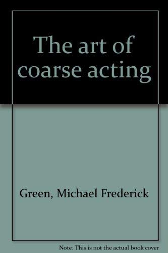 9780896760417: The Art of Coarse Acting , Revised Edition