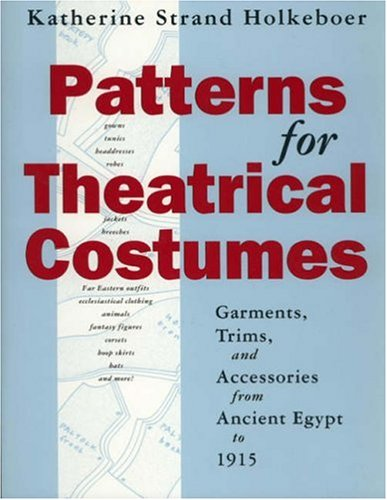 9780896761254: Patterns for Theatrical Costumes: Garments, Trims, and Accessories from Ancient Egypt to 1915