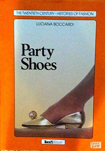 Party Shoes (The Twentieth Century-Histories of Fashion: Boccardi, Luciana